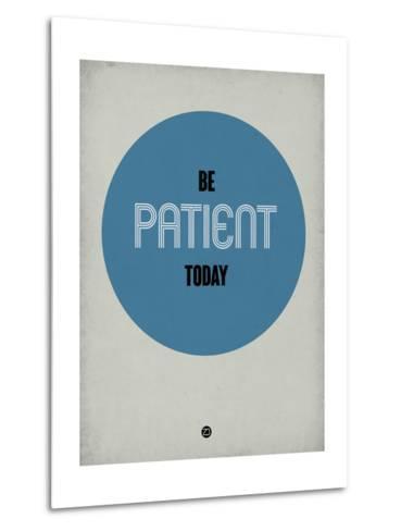 Be Patient Today 1-NaxArt-Metal Print