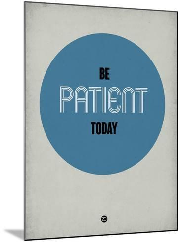 Be Patient Today 1-NaxArt-Mounted Art Print