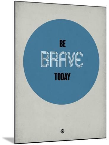 Be Brave Today 1-NaxArt-Mounted Art Print