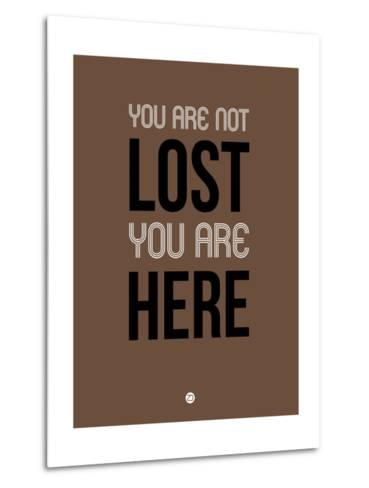 You are Not Lost Brown-NaxArt-Metal Print