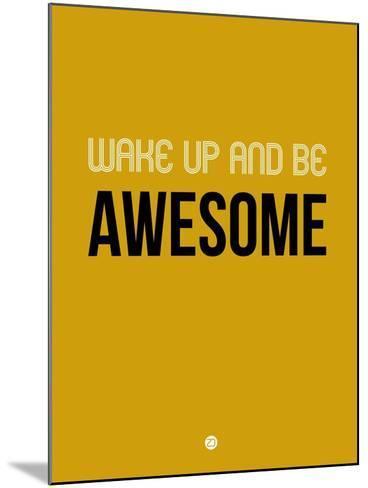 Wake Up and Be Awesome Yellow-NaxArt-Mounted Art Print