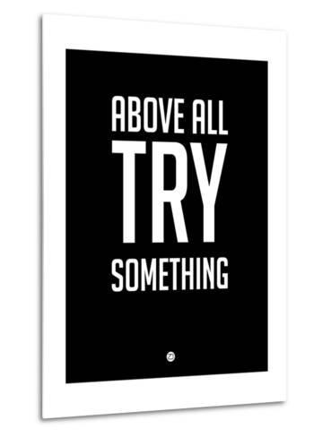 Above All Try Something 1-NaxArt-Metal Print