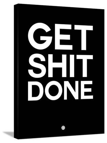 Get Shit Done Black and White-NaxArt-Stretched Canvas Print