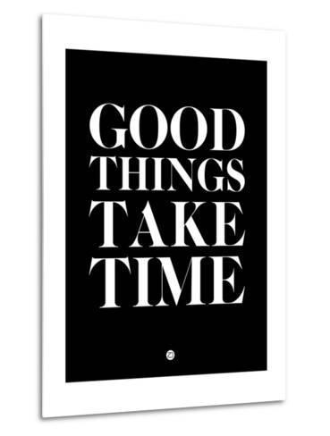 Good Things Take Time 1-NaxArt-Metal Print