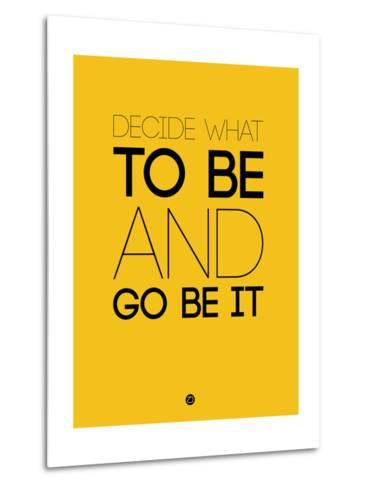 Decide What to Be and Go Be it 2-NaxArt-Metal Print
