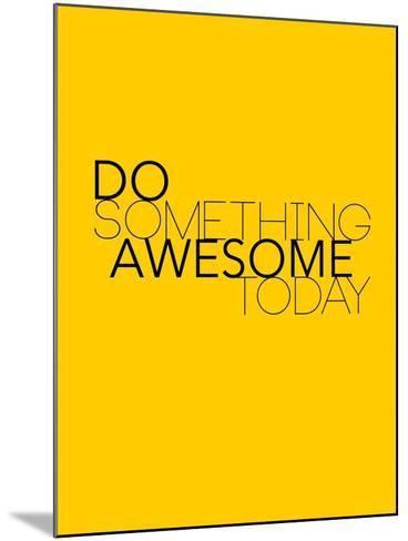 Do Something Awesome Today 1-NaxArt-Mounted Art Print