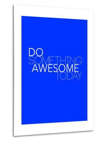 Do Something Awesome Today 2-NaxArt-Metal Print