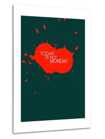 Today Is Not Monday 2-NaxArt-Metal Print