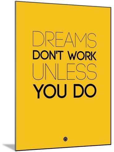 Dreams Don't Work Unless You Do 1-NaxArt-Mounted Art Print
