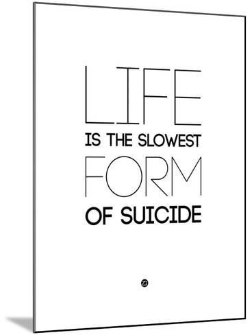 Life Is the Slowest Form of Suicide 2-NaxArt-Mounted Art Print