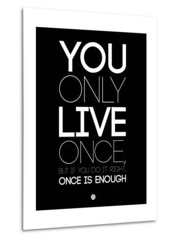 You Only Live Once Black-NaxArt-Metal Print