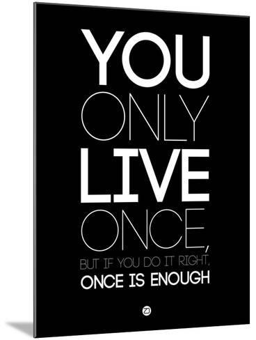 You Only Live Once Black-NaxArt-Mounted Art Print