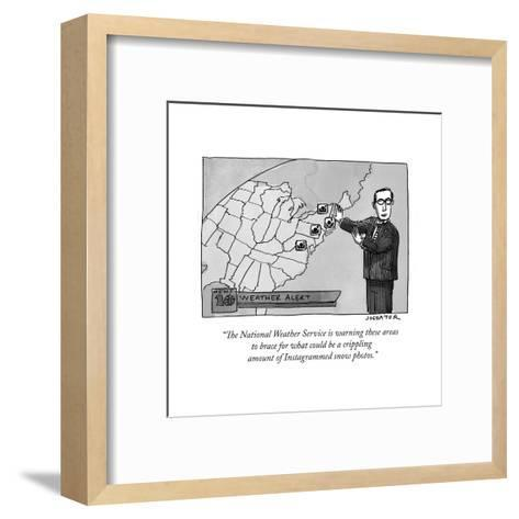 """""""The National Weather Service is warning these areas to brace for what cou?"""" - New Yorker Cartoon-Joe Dator-Framed Art Print"""