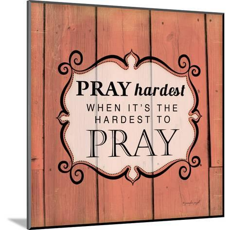 Pray Hardest-Jennifer Pugh-Mounted Art Print