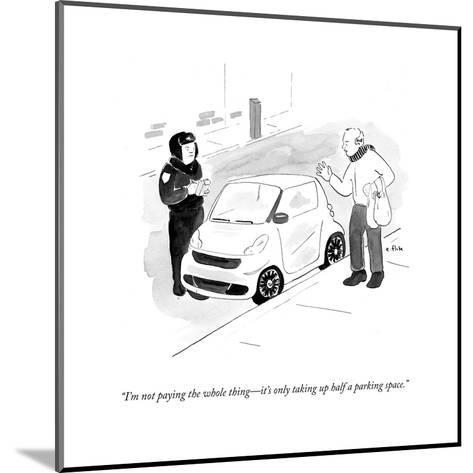 """I'm not paying the whole thing?it's only taking up half a parking space."" - Cartoon-Emily Flake-Mounted Premium Giclee Print"
