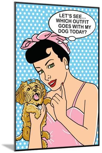 Which Outfit Goes With My Dog Today-Dog is Good-Mounted Art Print