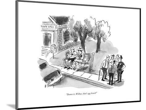 """Damn it, Wilbur, that's our bench!"" - New Yorker Cartoon-Barney Tobey-Mounted Premium Giclee Print"