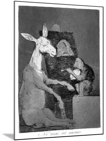 Neither More or Less, 1799-Francisco de Goya-Mounted Giclee Print