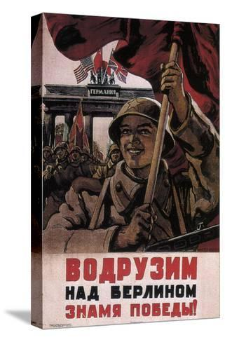 We Will Raise the Flag of Victory over Berlin!, 1944-1945-Viktor Semyonovich Ivanov-Stretched Canvas Print