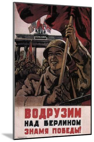 We Will Raise the Flag of Victory over Berlin!, 1944-1945-Viktor Semyonovich Ivanov-Mounted Giclee Print