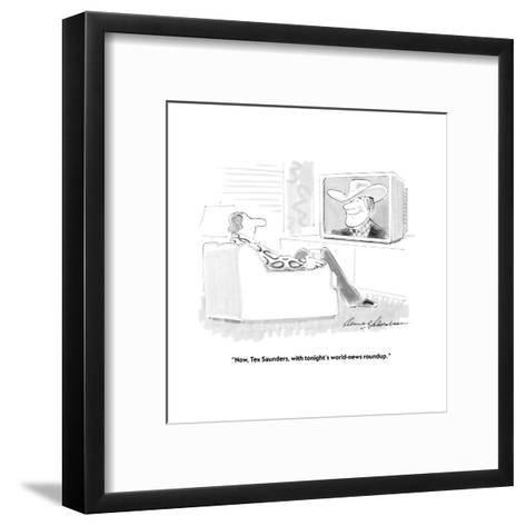 """""""Now, Tex Saunders, with tonight's world-news roundup."""" - New Yorker Cartoon-Bernard Schoenbaum-Framed Art Print"""