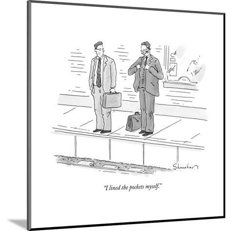 """I lined the pockets myself."" - New Yorker Cartoon-Danny Shanahan-Mounted Premium Giclee Print"