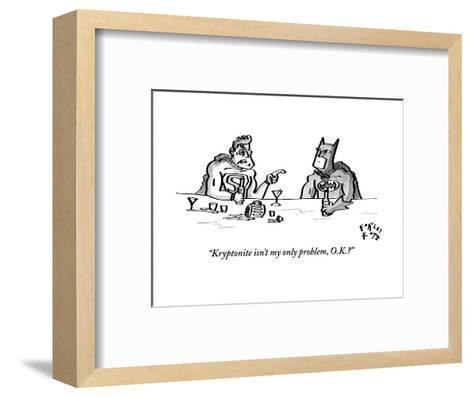 """Kryptonite isn't my only problem, O.K.?"" - New Yorker Cartoon-Farley Katz-Framed Art Print"