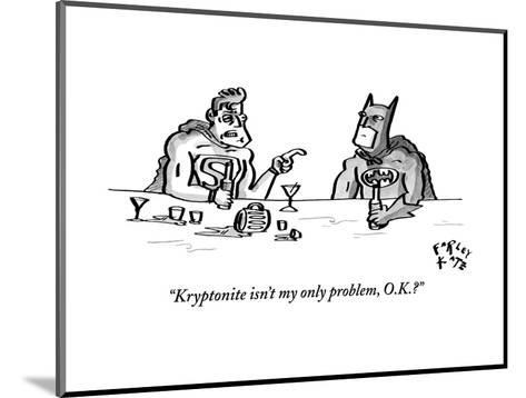"""Kryptonite isn't my only problem, O.K.?"" - New Yorker Cartoon-Farley Katz-Mounted Premium Giclee Print"