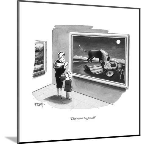 """Then what happened?"" - New Yorker Cartoon-Barney Tobey-Mounted Premium Giclee Print"