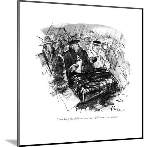 """""""You keep the chill out your way. I'll keep it out mine."""" - New Yorker Cartoon-Perry Barlow-Mounted Premium Giclee Print"""
