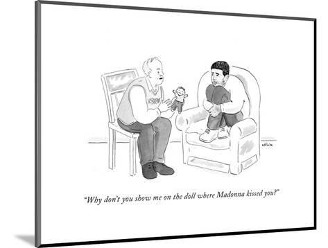 """""""Why don't you show me on the doll where Madonna kissed you?"""" - Cartoon-Emily Flake-Mounted Premium Giclee Print"""