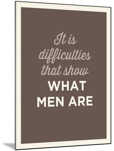 What Men Are--Mounted Art Print