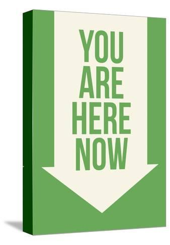 You are Here Now--Stretched Canvas Print