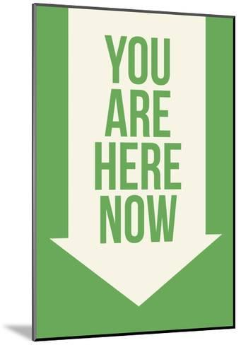 You are Here Now--Mounted Art Print