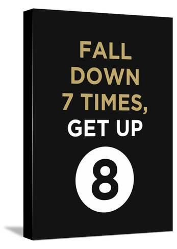 Fall Down 7 Times, Get Up--Stretched Canvas Print
