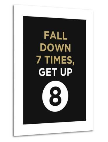 Fall Down 7 Times, Get Up--Metal Print