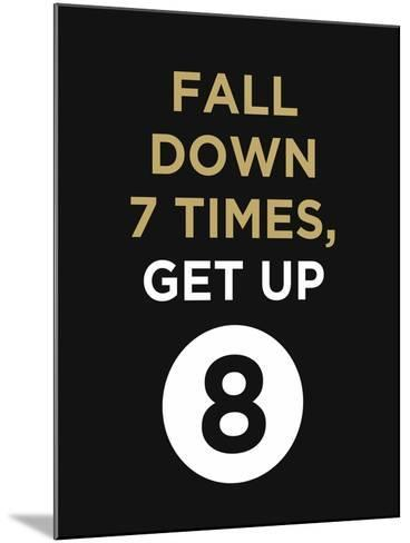 Fall Down 7 Times, Get Up--Mounted Art Print
