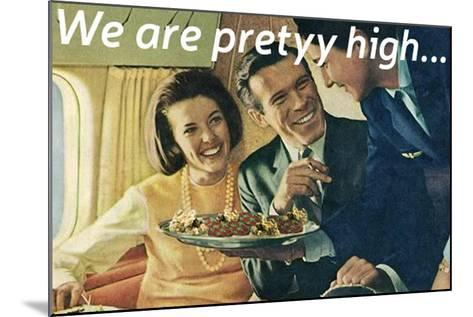 We Are Pretty High--Mounted Art Print
