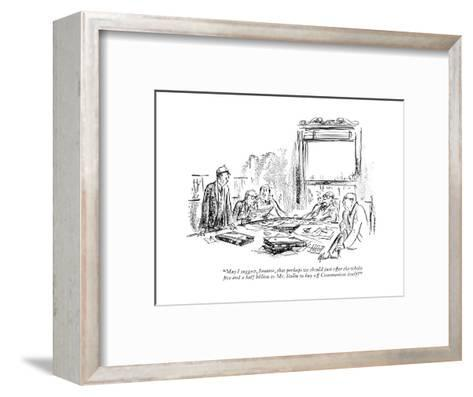 """May I suggest, Senator, that perhaps we should just offer the whole ?ve a?"" - New Yorker Cartoon-Alan Dunn-Framed Art Print"