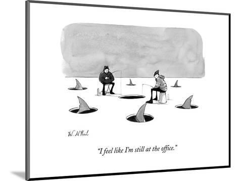 """I feel like I'm still at the office."" - New Yorker Cartoon-Will McPhail-Mounted Premium Giclee Print"