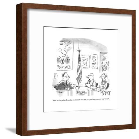 """Our recent polls show that most voters like you except when you open your?"" - Cartoon-Christopher Weyant-Framed Art Print"
