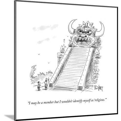 """""""I may be a member but I wouldn't identify myself as 'religious.'"""" - Cartoon-Christopher Weyant-Mounted Premium Giclee Print"""
