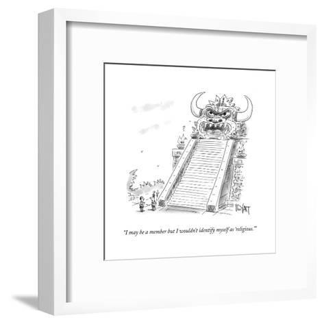 """""""I may be a member but I wouldn't identify myself as 'religious.'"""" - Cartoon-Christopher Weyant-Framed Art Print"""