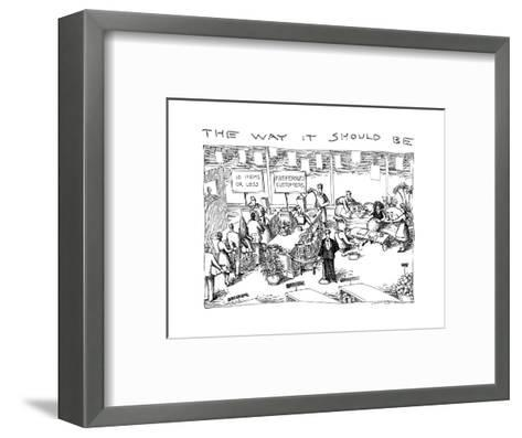 THE WAY IT SHOULD BE - New Yorker Cartoon-John O'brien-Framed Art Print
