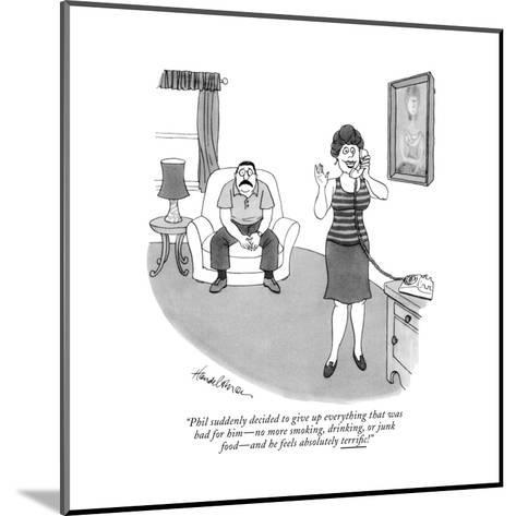 """""""Phil suddenly decided to give up everything that was bad for him?no more ?-J.B. Handelsman-Mounted Premium Giclee Print"""