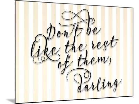 Dont Be Like the Rest-Tara Moss-Mounted Art Print