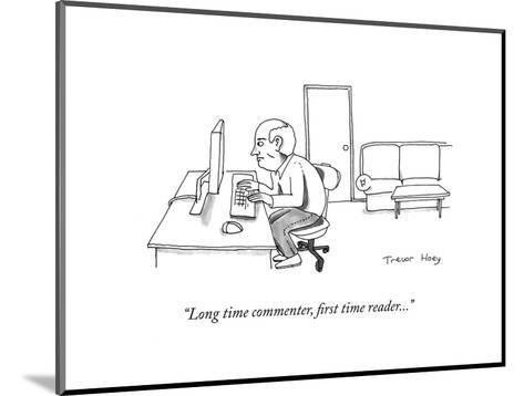 """""""Long time commenter, first time reader..."""" - Cartoon-Trevor Hoey-Mounted Premium Giclee Print"""