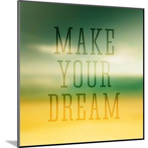 Quote Typographical Poster Make Your Dream-Egyptian Studio-Mounted Art Print