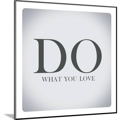Quotes about Life,Do What You Love-Egyptian Studio-Mounted Art Print