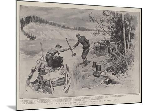 On the Way to the Yukon, Preparing to Camp on the Lewes River-Charles Edwin Fripp-Mounted Giclee Print
